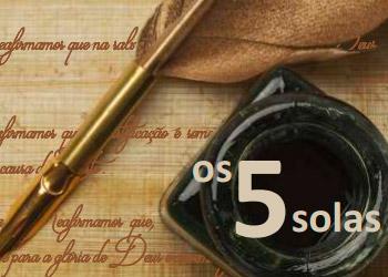 Fundamentos da Reforma Protestante – Os 5 solas