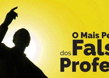O Mais Perigoso dos Falsos Profetas