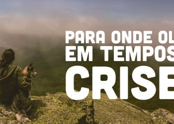 Para onde olhar em Tempo de Crise?