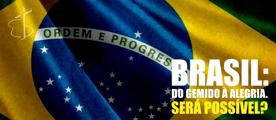Brasil: Do gemido à alegria. Será Possível?